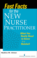 Fast Facts for the New Nurse Practitioner: What You Really Need to Know in a Nutshell by Dr. Nadine Aktan Ph.D. RN FNP-BC